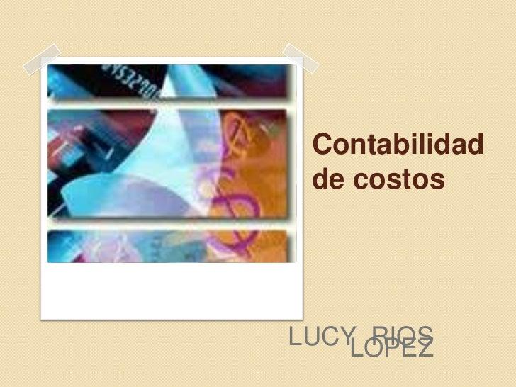 Contabilidad de costosLUCY RIOS    LOPEZ