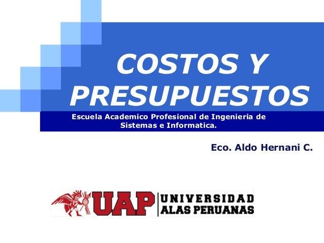 LOGO COSTOS Y PRESUPUESTOS Escuela Academico Profesional de Ingenieria de Sistemas e Informatica. Eco. Aldo Hernani C.