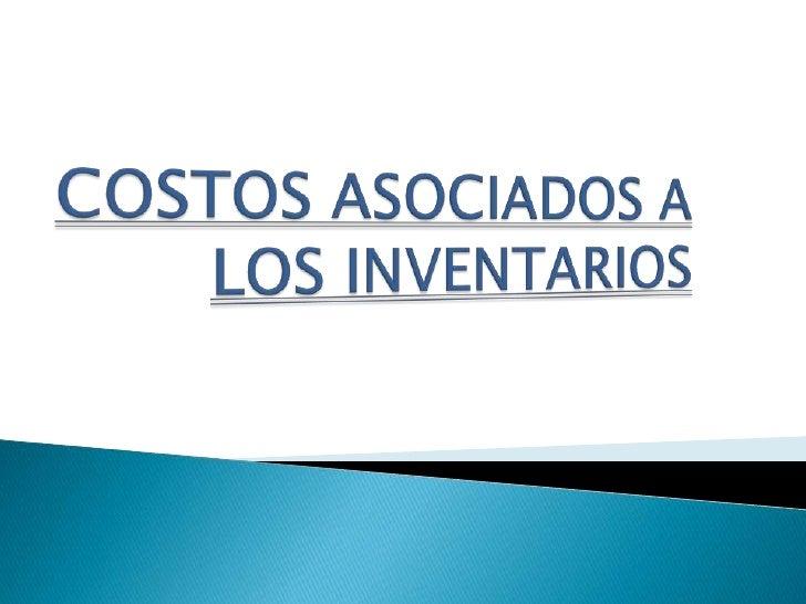 COSTOS ASOCIADOS A LOS INVENTARIOS<br />