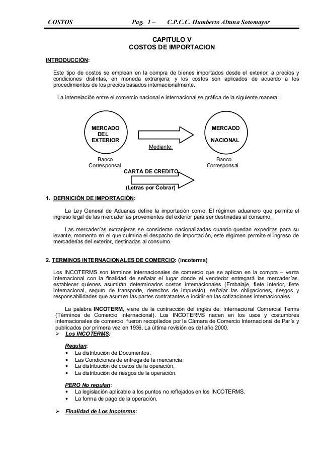 COSTOS Pag. 1 – C.P.C.C. Humberto Altuna Sotomayor  CAPITULO V  COSTOS DE IMPORTACION  INT RO DUCC IÓN :  Este tipo de cos...