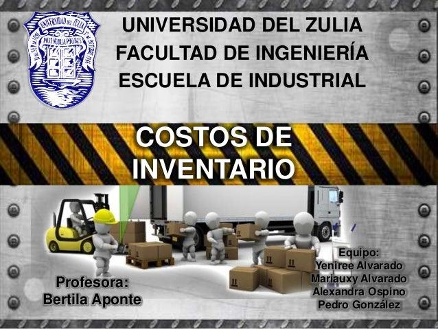 UNIVERSIDAD DEL ZULIA          FACULTAD DE INGENIERÍA          ESCUELA DE INDUSTRIAL            COSTOS DE            INVEN...