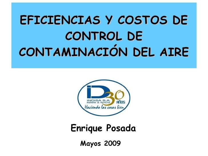 EFICIENCIAS Y COSTOS DE CONTROL DE CONTAMINACIÓN DEL AIRE Enrique Posada Mayos 2009