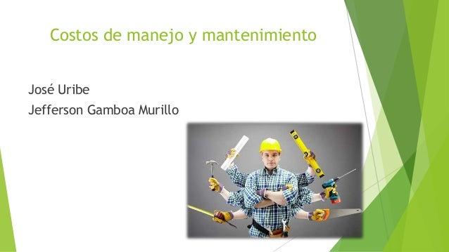 Costos de manejo y mantenimiento José Uribe Jefferson Gamboa Murillo