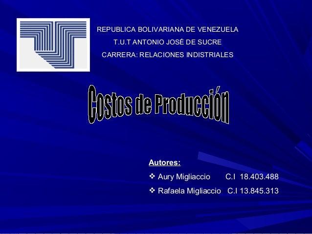 REPUBLICA BOLIVARIANA DE VENEZUELA T.U.T ANTONIO JOSÉ DE SUCRE CARRERA: RELACIONES INDISTRIALES Autores:  Aury Migliaccio...