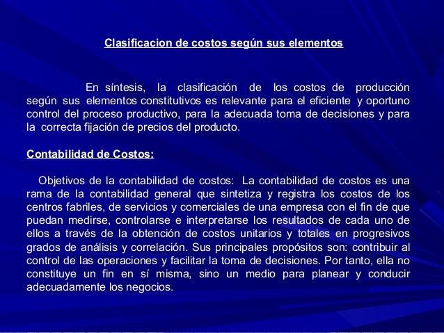En síntesis, la clasificación de los costos de producción según sus elementos constitutivos es relevante para el eficiente...