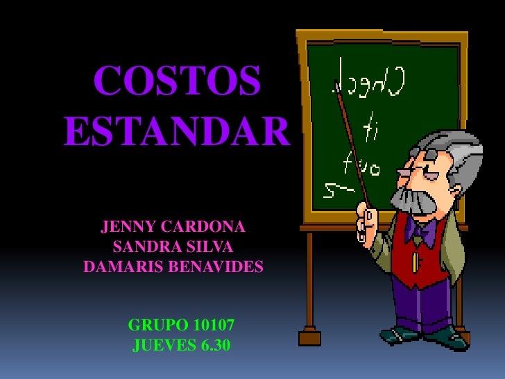 COSTOSESTANDAR JENNY CARDONA  SANDRA SILVADAMARIS BENAVIDES    GRUPO 10107    JUEVES 6.30