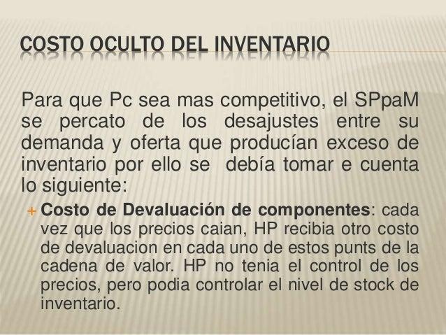 COSTO OCULTO DEL INVENTARIO Para que Pc sea mas competitivo, el SPpaM se percato de los desajustes entre su demanda y ofer...