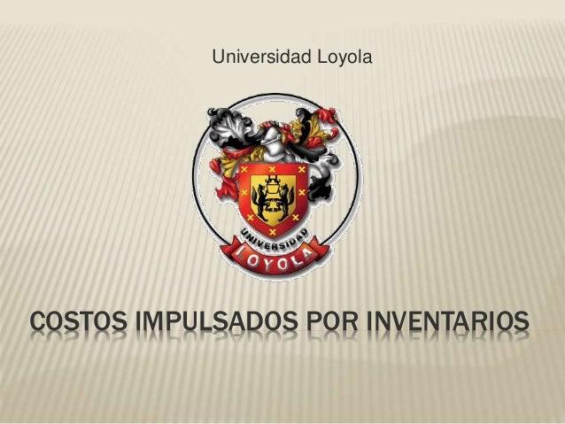 COSTOS IMPULSADOS POR INVENTARIOS Universidad Loyola