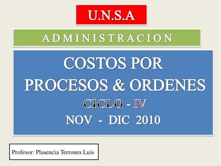 U.N.S.A<br />A D M I N I S T R A C I O N<br />COSTOS POR<br />PROCESOS & ORDENES<br /> CICLO- IV <br />NOV  -  DIC  2010 <...