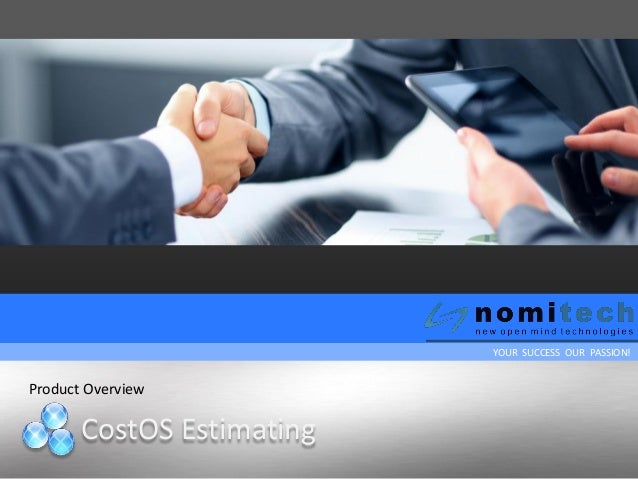 YOUR SUCCESS OUR PASSION! CostOS Estimating Product Overview