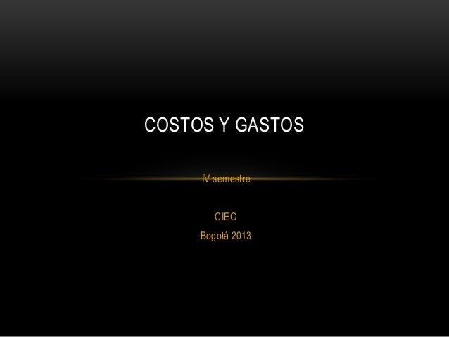 COSTOS Y GASTOS IV semestre CIEO Bogotá 2013