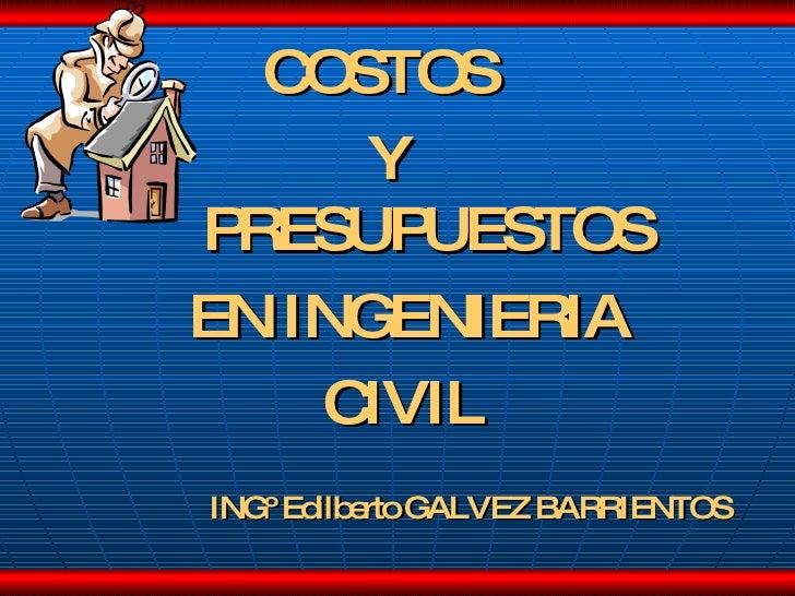<ul><li>COSTOS  </li></ul><ul><li>Y PRESUPUESTOS </li></ul><ul><li>EN INGENIERIA  </li></ul><ul><li>CIVIL </li></ul><ul><l...