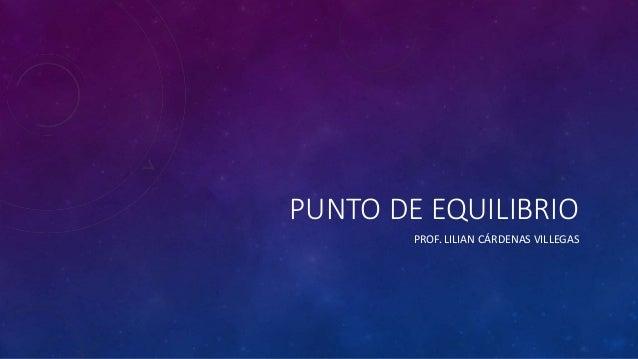 PUNTO DE EQUILIBRIO PROF. LILIAN CÁRDENAS VILLEGAS