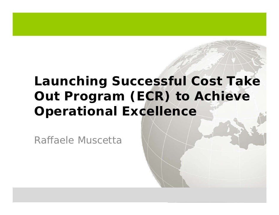 Launching Successful Cost Take Out Program (ECR) to Achieve Operational Excellence  Raffaele Muscetta
