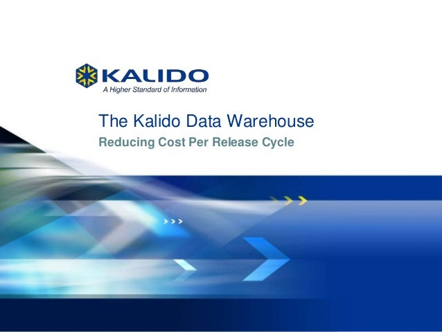 1 July 19, 2013© Kalido I Kalido Confidential I July 19, 2013 The Kalido Data Warehouse Reducing Cost Per Release Cycle