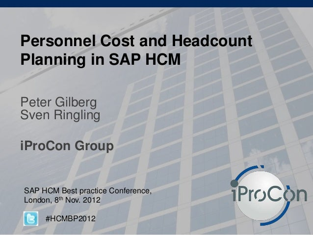Personnel Cost and Headcount Planning in SAP HCM Peter Gilberg Sven Ringling iProCon Group SAP HCM Best practice Conferenc...