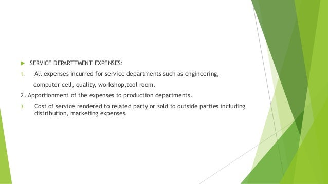  SERVICE DEPARTTMENT EXPENSES:  1. All expenses incurred for service departments such as engineering,  computer cell, qua...