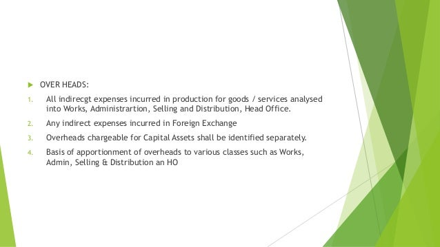  OVER HEADS:  1. All indirecgt expenses incurred in production for goods / services analysed  into Works, Administrartion...