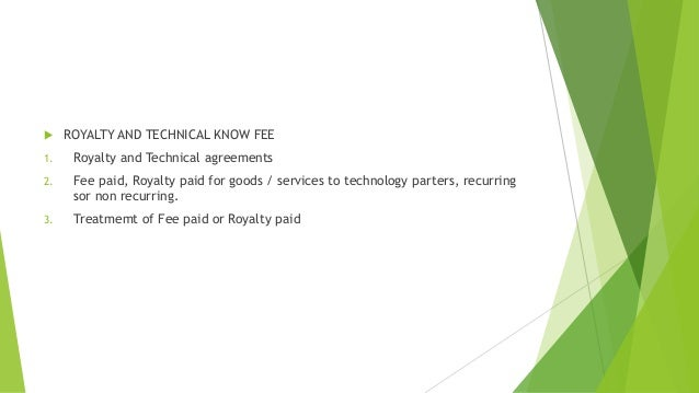  ROYALTY AND TECHNICAL KNOW FEE  1. Royalty and Technical agreements  2. Fee paid, Royalty paid for goods / services to t...