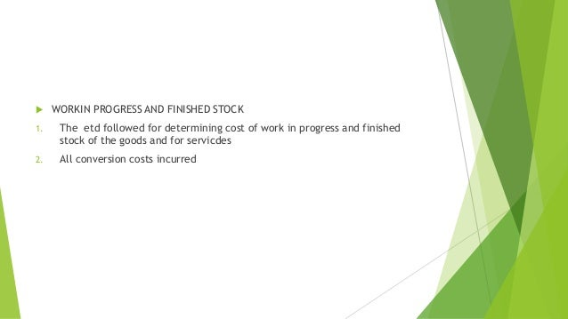  WORKIN PROGRESS AND FINISHED STOCK  1. The etd followed for determining cost of work in progress and finished  stock of ...