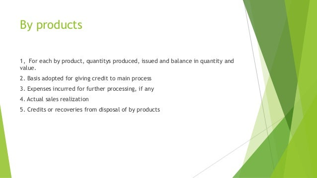 By products  1, For each by product, quantitys produced, issued and balance in quantity and  value.  2. Basis adopted for ...