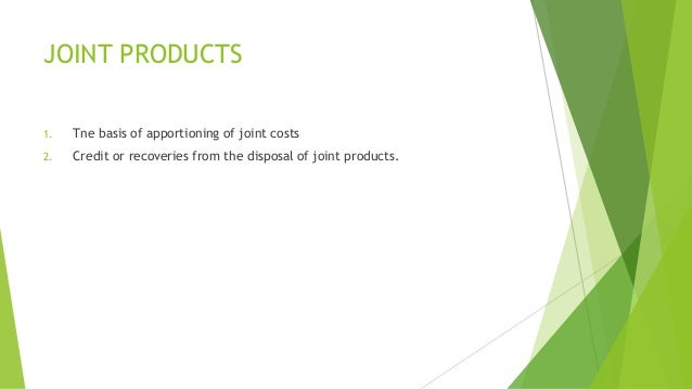 JOINT PRODUCTS  1. Tne basis of apportioning of joint costs  2. Credit or recoveries from the disposal of joint products.
