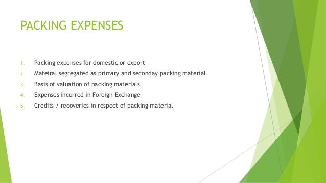 PACKING EXPENSES  1. Packing expenses for domestic or export  2. Mateiral segregated as primary and seconday packing mater...