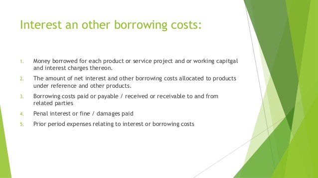 Interest an other borrowing costs:  1. Money borrowed for each product or service project and or working capitgal  and int...