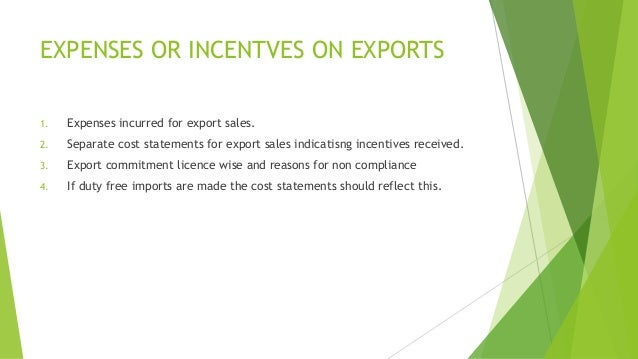 EXPENSES OR INCENTVES ON EXPORTS  1. Expenses incurred for export sales.  2. Separate cost statements for export sales ind...