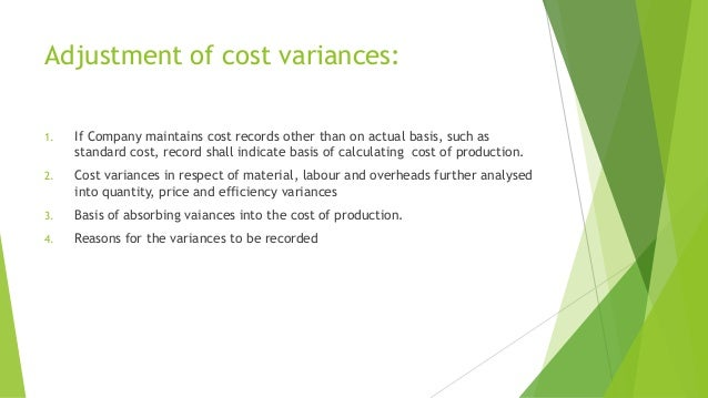 Adjustment of cost variances:  1. If Company maintains cost records other than on actual basis, such as  standard cost, re...