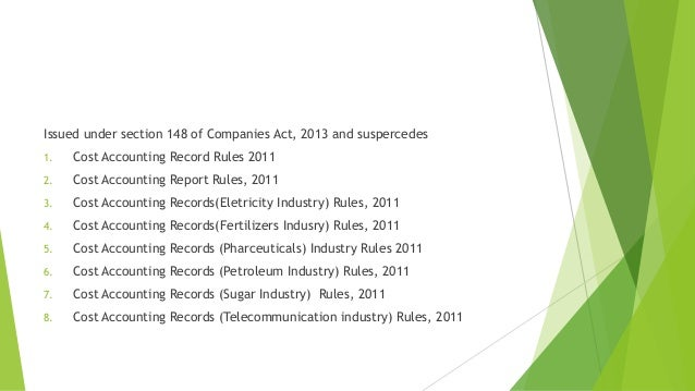 Issued under section 148 of Companies Act, 2013 and suspercedes  1. Cost Accounting Record Rules 2011  2. Cost Accounting ...
