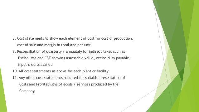 8. Cost statements to show each element of cost for cost of production,  cost of sale and margin in total and per unit  9....