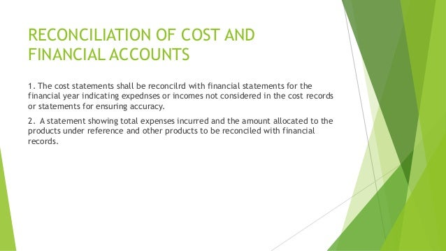 RECONCILIATION OF COST AND  FINANCIAL ACCOUNTS  1. The cost statements shall be reconcilrd with financial statements for t...