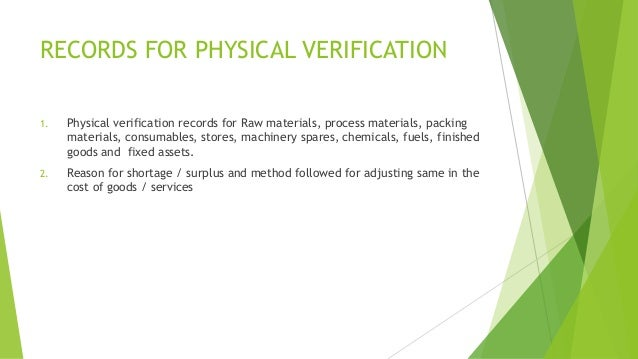 RECORDS FOR PHYSICAL VERIFICATION  1. Physical verification records for Raw materials, process materials, packing  materia...