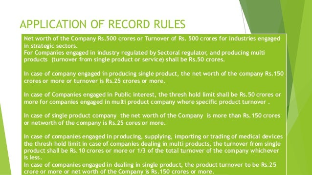 APPLICATION OF RECORD RULES  Net worth of the Company Rs.500 crores or Turnover of Rs. 500 crores for industries engaged  ...
