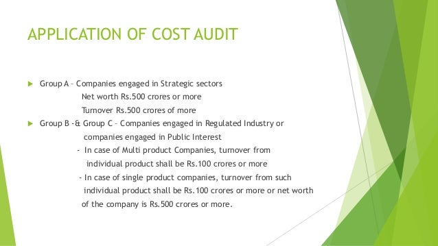 APPLICATION OF COST AUDIT   Group A – Companies engaged in Strategic sectors  Net worth Rs.500 crores or more  Turnover R...