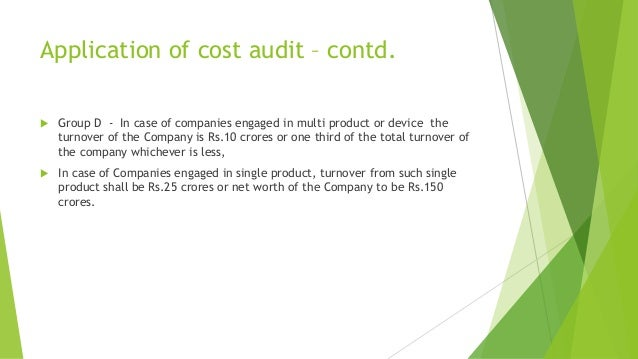 Application of cost audit – contd.   Group D - In case of companies engaged in multi product or device the  turnover of t...