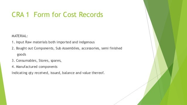 CRA 1 Form for Cost Records  MATERIAL:  1. Input Raw materials both imported and indgenous  2. Bought out Components, Sub ...