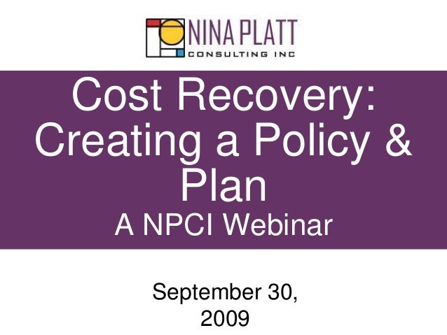 Cost Recovery: Creating a Policy & Plan A NPCI Webinar September 30, 2009