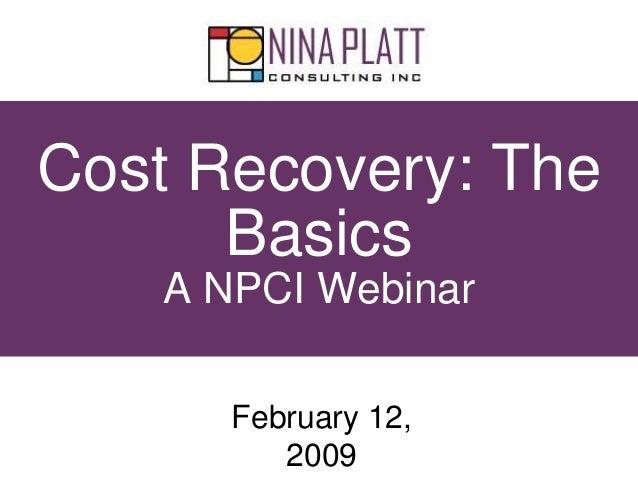 Cost Recovery: The Basics A NPCI Webinar February 12, 2009