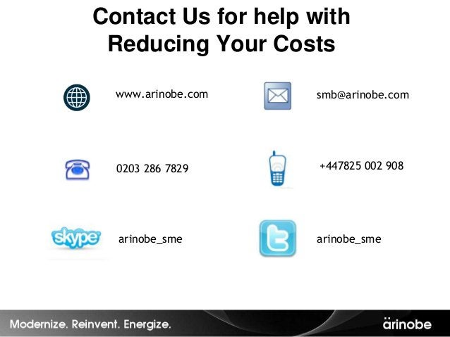Contact Us for help with Reducing Your Costs  www.arinobe.com   smb@arinobe.com  0203 286 7829      +447825 002 908  arino...