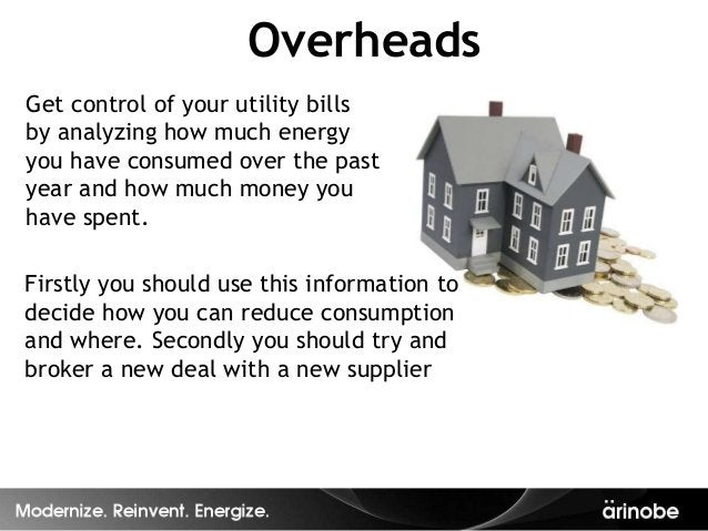 OverheadsGet control of your utility billsby analyzing how much energyyou have consumed over the pastyear and how much mon...