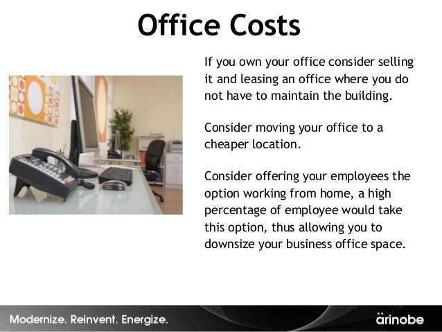 Office Costs    If you own your office consider selling    it and leasing an office where you do    not have to maintain t...