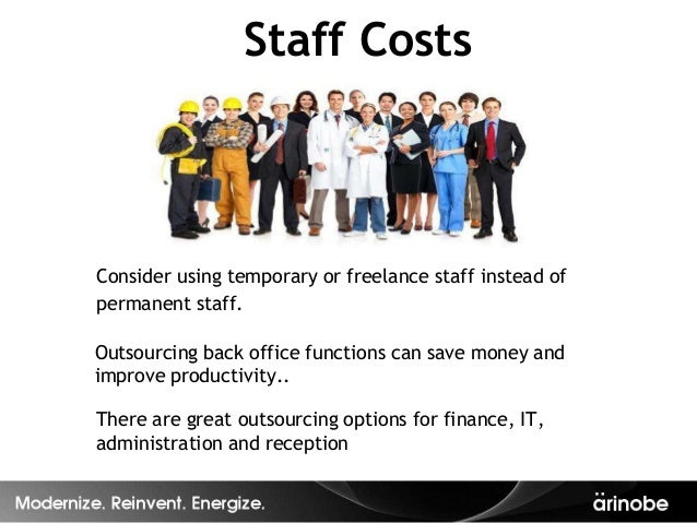 Staff CostsConsider using temporary or freelance staff instead ofpermanent staff.Outsourcing back office functions can sav...