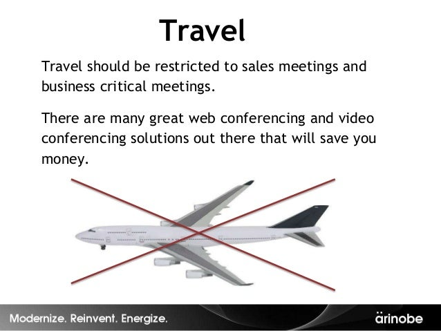 TravelTravel should be restricted to sales meetings andbusiness critical meetings.There are many great web conferencing an...