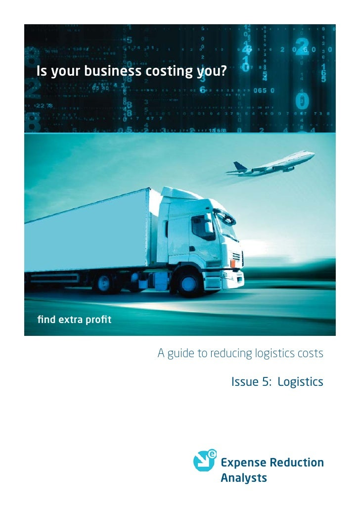 Is your business costing you?find extra profit                  A guide to reducing logistics costs                         ...