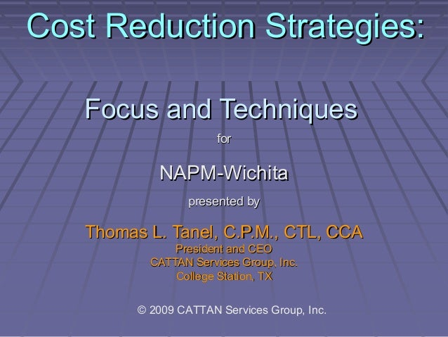 Cost Reduction Strategies: Focus and Techniques for  NAPM-Wichita presented by  Thomas L. Tanel, C.P.M., CTL, CCA Presiden...
