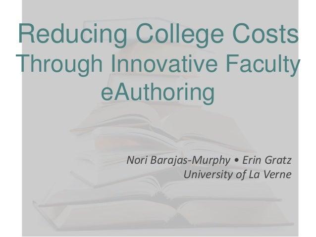 Reducing College Costs Through Innovative Faculty eAuthoring Nori Barajas-Murphy • Erin Gratz University of La Verne