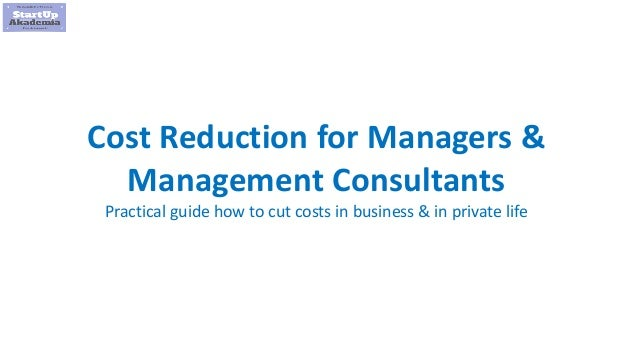 1 Cost Reduction for Managers & Management Consultants Practical guide how to cut costs in business & in private life