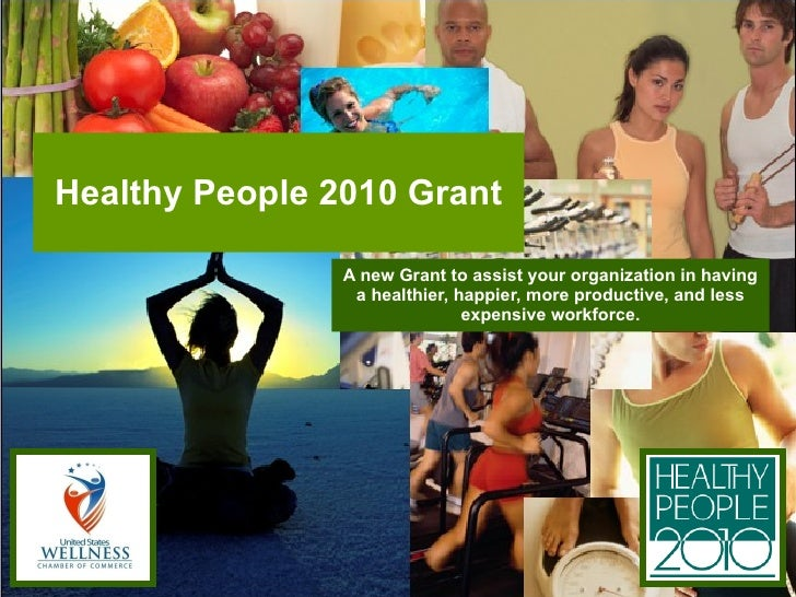 Healthy People 2010 Grant A new Grant to assist your organization in having a healthier, happier, more productive, and les...